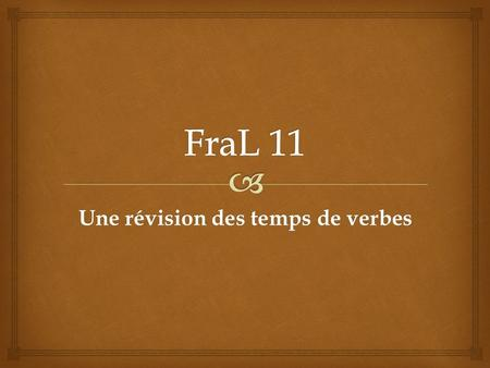 Une révision des temps de verbes. A verb in its natural, non-conjugated form. Used whenever a verb has no subject : 2 nd verb, general instruction, after.