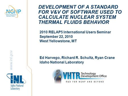 Www.inl.gov DEVELOPMENT OF A STANDARD FOR V&V OF SOFTWARE USED TO CALCULATE NUCLEAR SYSTEM THERMAL FLUIDS BEHAVIOR 2010 RELAP5 International Users Seminar.