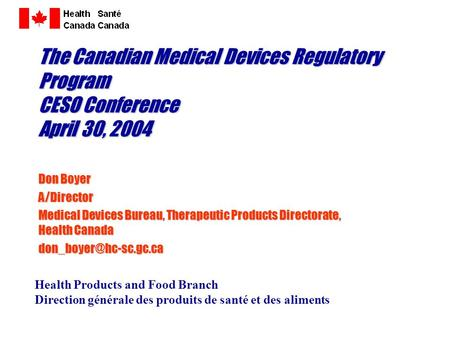 Health Products and Food Branch Direction générale des produits de santé et des aliments The Canadian Medical Devices Regulatory Program CESO Conference.