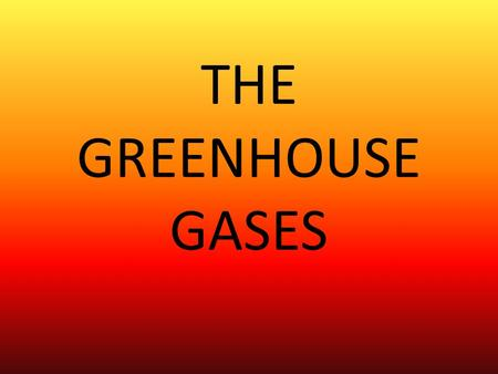 THE GREENHOUSE GASES. GLOBAL WARMING The sun heats the Earth.