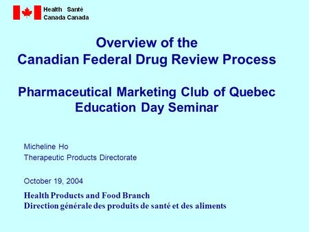 Health Products and Food Branch Direction générale des produits de santé et des aliments Overview of the Canadian Federal Drug Review Process Pharmaceutical.