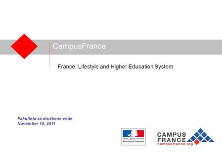 CampusFrance France: Lifestyle and Higher Education System Fakulteta za družbene vede November 10, 2011.