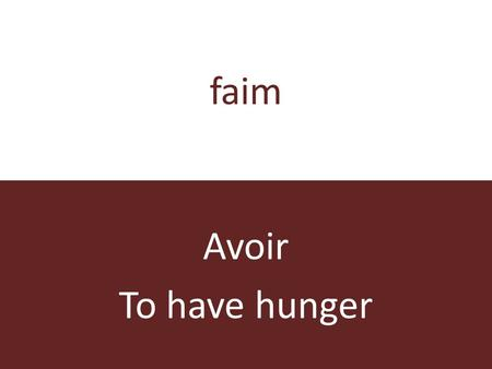 Faim Avoir To have hunger. à lheure Etre To be on time.