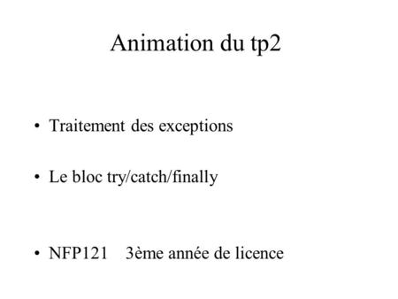 Animation du tp2 Traitement des exceptions Le bloc try/catch/finally