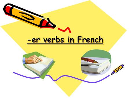 -er verbs in French. What is a verb? A doing word Why do we use them? To describe an action by us or someone else e.g. (in English) I play tennis with.