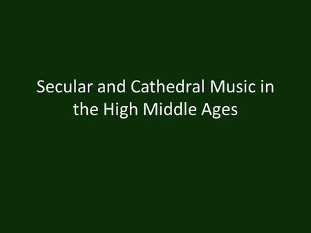 Secular and Cathedral Music in the High Middle Ages.