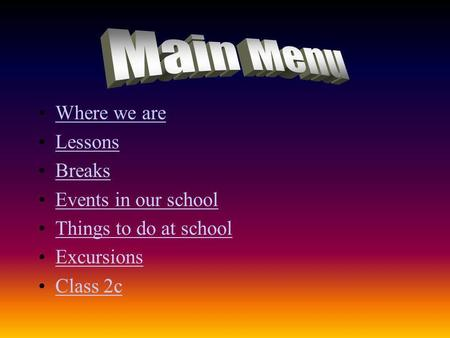 Where we are Lessons Breaks Events in our school Things to do at school Excursions Class 2c.