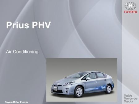Toyota Motor Europe Prius PHV Air Conditioning. Today Tomorrow Toyota Overview Items PRIUS Plug-in PRIUS Heater Control Panel Automatic A/C A/C Unit Some.
