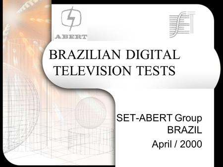 BRAZILIAN DIGITAL TELEVISION TESTS SET-ABERT Group BRAZIL April / 2000.