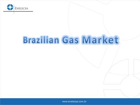 Dear Sirs, Enelecsa do Brasil is located in São Paulo, SP. We have agents in all distribution´s gas companies with actuation in all Brazilian territory.