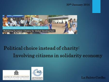 Political choice instead of charity: Involving citizens in solidarity economy 30 th January 2014 La Salete Coelho.