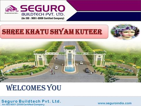 Www.seguroindia.com Seguro Buildtech Pvt. Ltd. An ISO 9001:2008 Certified Company WELCOMES YOU.