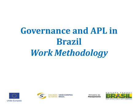 Governance and APL in Brazil Work Methodology. Governance and APLs – Work Methodology Our consultancy team has analyzed the governance issue, one of the.