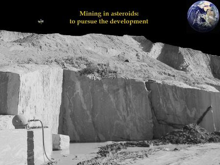 Mining in asteroids: to pursue the development. Mineração em asteroides: perseguir o desenvolvimento Mining in asteroids: to pursue the development Daniël.