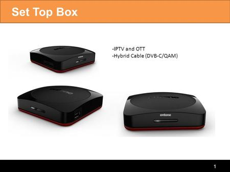 Set Top Box -IPTV and OTT -Hybrid Cable (DVB-C/QAM)