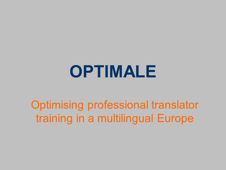 OPTIMALE Optimising professional translator training in a multilingual Europe.