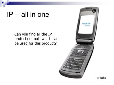 IP – all in one © Nokia Can you find all the IP protection tools which can be used for this product?