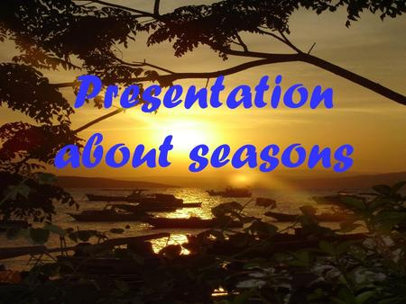 Presentation about seasons. Spring is a season when flowers grow up. Flowers have diffrent colours such us pink and green In Spring days are sunnier and.