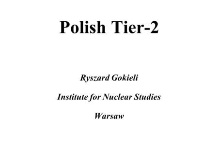 Polish Tier-2 Ryszard Gokieli Institute for Nuclear Studies Warsaw.
