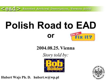 Polish Road to EAD or 2004.08.25. Vienna Story told by: Hubert Wajs Ph. D.
