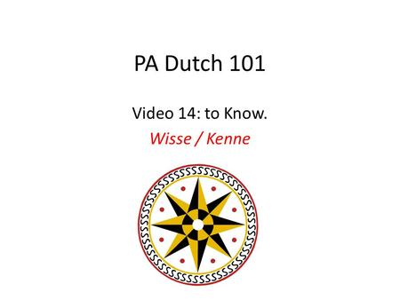 PA Dutch 101 Video 14: to Know. Wisse / Kenne. to know In PD we have two verbs which both translate as to know. What you know, will determine which verb.