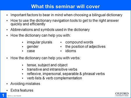What this seminar will cover 1 Important factors to bear in mind when choosing a bilingual dictionary How to use the dictionary navigation tools to get.