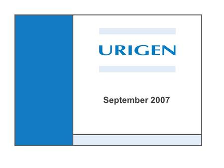 September 2007. Urigen Pharmaceuticals, Inc. 1 Safe Harbor Statement Safe Harbor Statement Under the Private Securities Litigation Act of 1995 -- With.