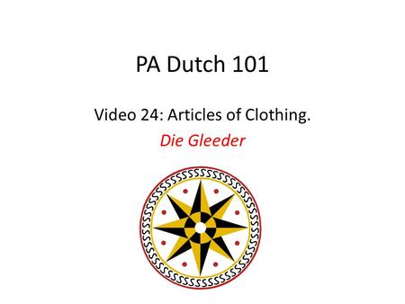 PA Dutch 101 Video 24: Articles of Clothing. Die Gleeder.