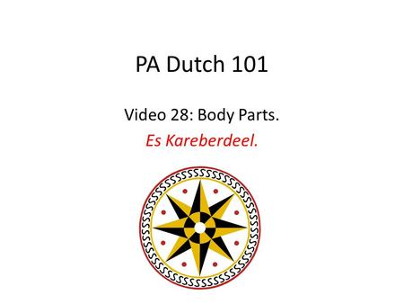 PA Dutch 101 Video 28: Body Parts. Es Kareberdeel.