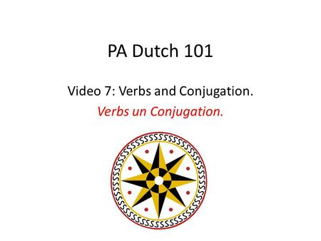 PA Dutch 101 Video 7: Verbs and Conjugation. Verbs un Conjugation.