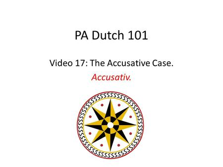 PA Dutch 101 Video 17: The Accusative Case. Accusativ.
