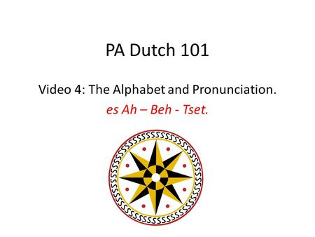 PA Dutch 101 Video 4: The Alphabet and Pronunciation. es Ah – Beh - Tset.