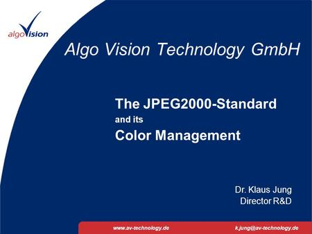 JPEG2000 and Color Management01.02.2002 1 Algo Vision Technology GmbH The JPEG2000-Standard and its Color Management.