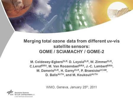 Merging total ozone data from different uv-vis satellite sensors: GOME / SCIAMACHY / GOME-2 M. Coldewey-Egbers DLR, D. Loyola DLR, W. Zimmer DLR, C.Lerot.