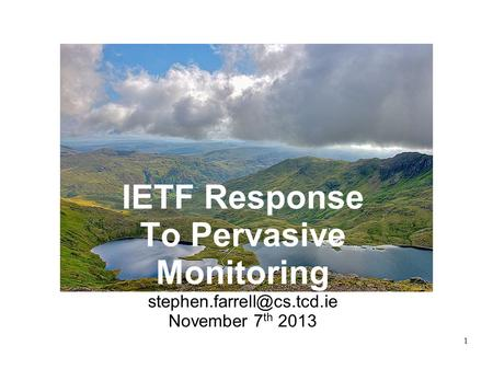 1 IETF Response To Pervasive Monitoring November 7 th 2013.