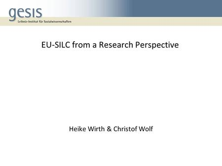 EU-SILC from a Research Perspective Heike Wirth & Christof Wolf.