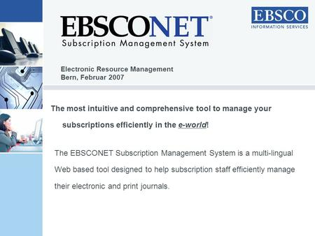 The most intuitive and comprehensive tool to manage your subscriptions efficiently in the e-world! The EBSCONET Subscription Management System is a multi-lingual.