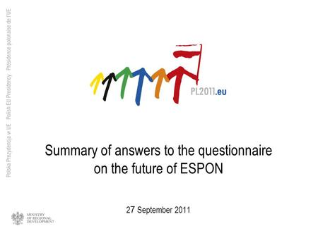 Summary of answers to the questionnaire on the future of ESPON 2 7 September 2011.