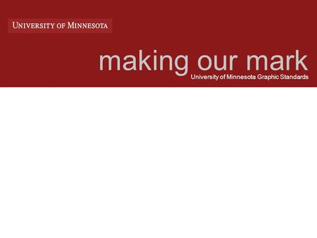 Making our mark University of Minnesota Graphic Standards.