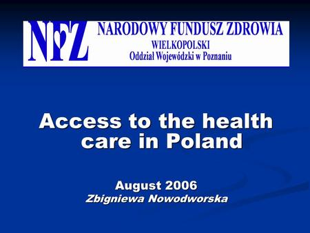 Access to the health care in Poland August 2006 Zbigniewa Nowodworska.