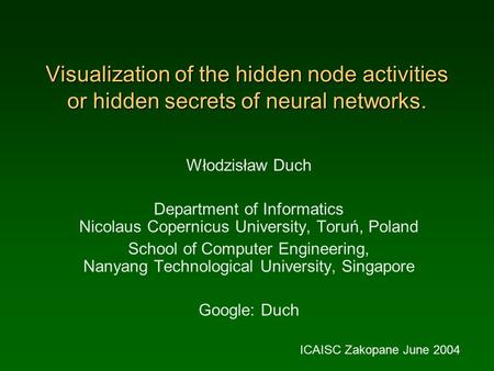 Visualization of the hidden node activities or hidden secrets of neural networks. Włodzisław Duch Department of Informatics Nicolaus Copernicus University,