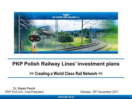 Www.plk-sa.pl 1 PKP Polish Railway Lines investment plans >> Creating a World Class Rail Network