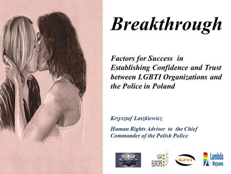 Breakthrough Factors for Success in Establishing Confidence and Trust between LGBTI Organizations and the Police in Poland Krzysztof Łaszkiewicz Human.