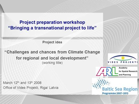 Project preparation workshop Bringing a transnational project to life Project idea Challenges and chances from Climate Change for regional and local development.