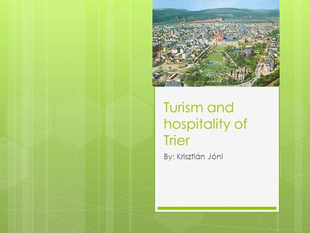 Turism and hospitality of Trier By: Krisztián Jóni.