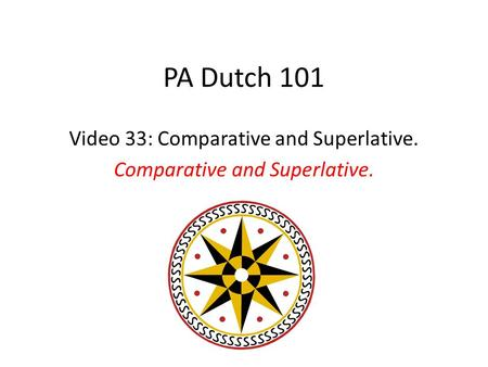 PA Dutch 101 Video 33: Comparative and Superlative. Comparative and Superlative.
