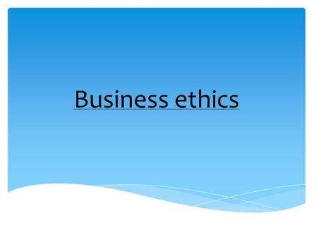 Business ethics.