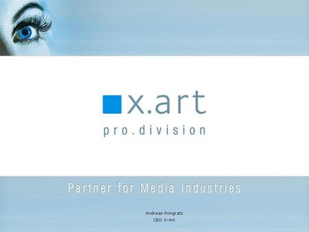 Andreas Pongratz CEO X-Art. © X-Art Pro Division 2006 Military, security and surveillance technologies in the realm of media and entertainment, education.