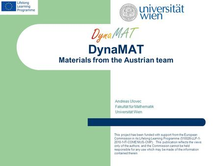 DynaMAT Materials from the Austrian team Andreas Ulovec Fakultät für Mathematik Universität Wien This project has been funded with support from the European.