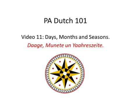 PA Dutch 101 Video 11: Days, Months and Seasons. Daage, Munete un Yaahreszeite.